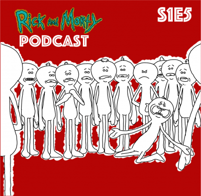 S1E5: Der fantastische Mr. Meeseeks (Meeseeks and Destroy) - Rick and Morty Podcast